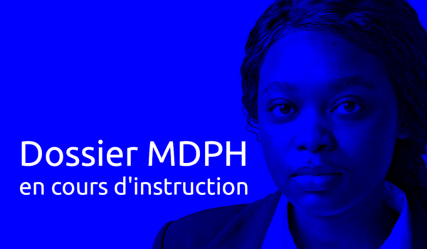 Dossier MDPH en cours d'instruction